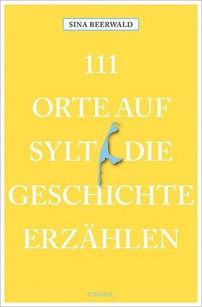 111 Orte auf Sylt, die Geschichte erzählen; Reiseführer; 111 Orte ...; Deutsch; Mit zahlreichen Fotografien