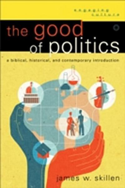 Good of Politics (Engaging Culture)