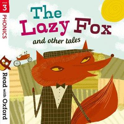 Read with Oxford: Stage 3: Phonics: The Lazy Fox and Other Tales