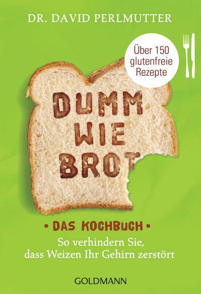 Dumm wie Brot - Das Kochbuch