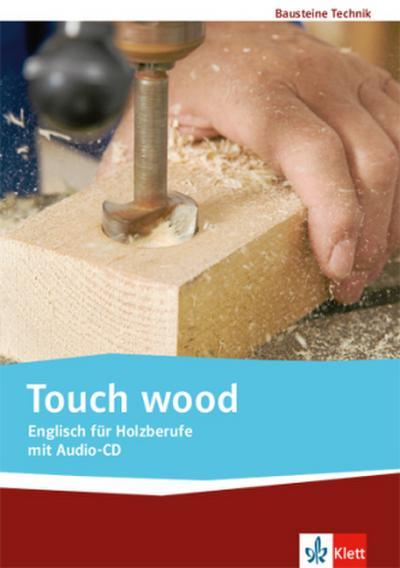 Touch wood. Englisch für Holzberufe. Lehr-/Arbeitsbuch mit Audio-CD