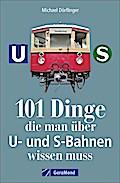 101 Dinge, die man über U- und S-Bahnen wissen muss