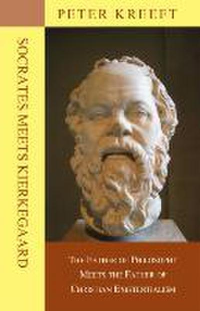 Socrates Meets Kierkegaard: The Father of Philosophy Meets the Father of Christian Existentialism
