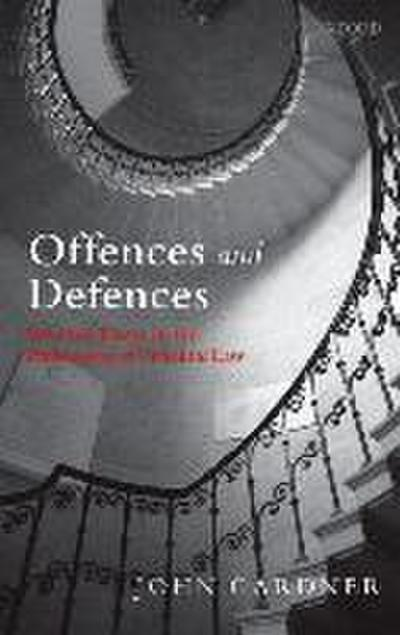Offences and Defences: Selected Essays in the Philosophy of Criminal Law