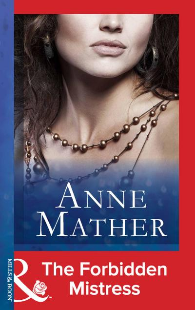 The Forbidden Mistress (Mills & Boon Modern) (The Anne Mather Collection, Book 29)