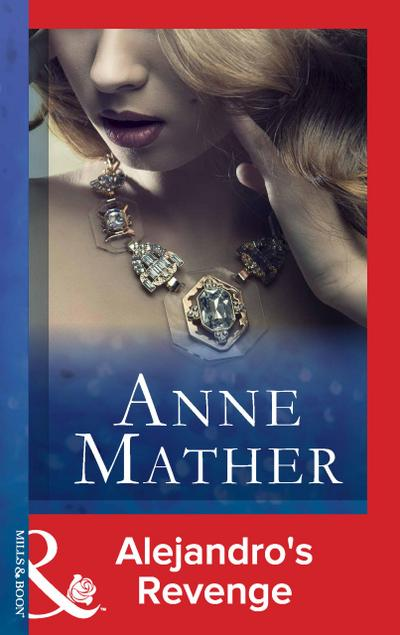 Alejandro's Revenge (Mills & Boon Modern) (The Anne Mather Collection, Book 11)