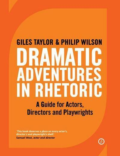 Dramatic Adventures in Rhetoric: A Guide for Actors, Directors and Playwrights