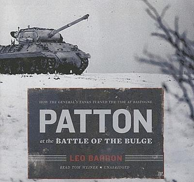 Patton at the Battle of the Bulge How the General's Tanks Turned the Tide at Bastogne