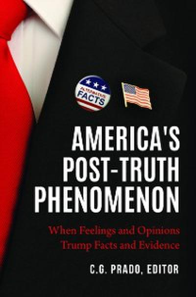 America's Post-Truth Phenomenon: When Feelings and Opinions Trump Facts and Evidence