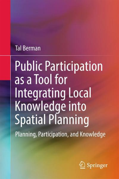 Public Participation as a Tool for Integrating Local Knowledge into Spatial Planning