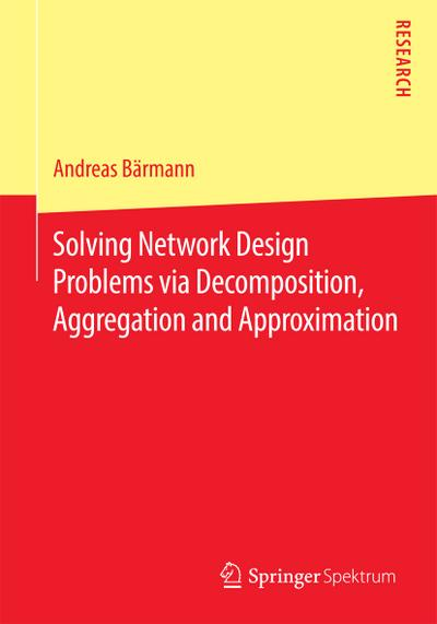 Solving Network Design Problems via Decomposition, Aggregation and Approximation