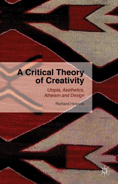 A Critical Theory of Creativity