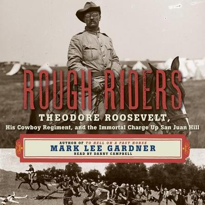 Rough Riders: Theordore Roosevelt, His Cowboy Regiment, and the Immortal Charge Up San Juan Hill