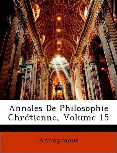 Annales De Philosophie Chrétienne, Volume 15