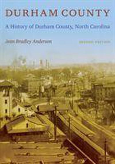 Durham County: A History of Durham County, North Carolina