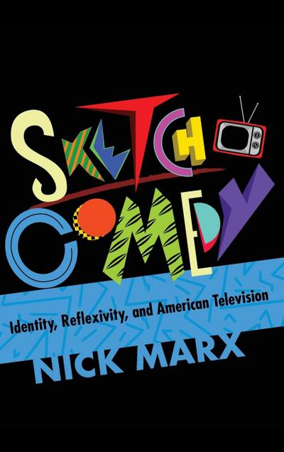 Sketch Comedy: Identity, Reflexivity, and American Television