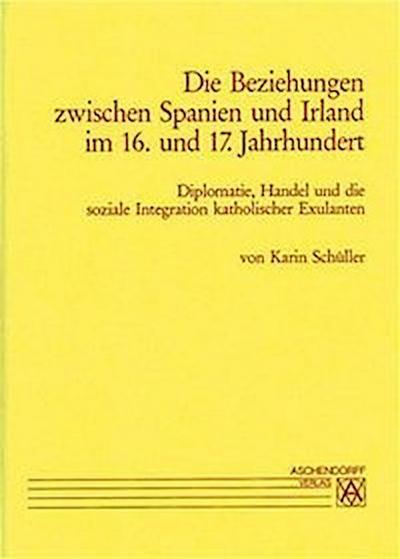 Die Beziehungen zwischen Spanien und Irland im 16. und 17. Jahrhundert