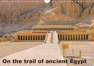 On the trail of the ancient Egypt (Wall Calendar 2019 DIN A4 Landscape)