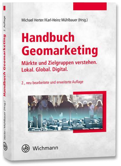 Handbuch Geomarketing: Märkte und Zielgruppen verstehen: Lokal. Global. Digital