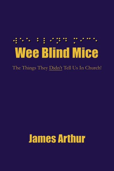 Wee Blind Mice: The Things They Didn't Tell Us in Church!