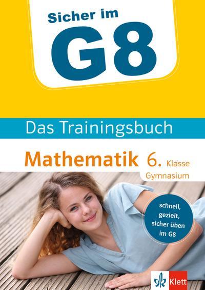 Klett Sicher im G8 Das Trainingsbuch Mathematik 6. Klasse Gymnasium