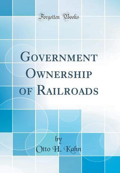 Government Ownership of Railroads (Classic Reprint)