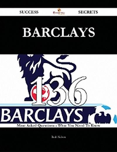 Barclays 136 Success Secrets - 136 Most Asked Questions On Barclays - What You Need To Know