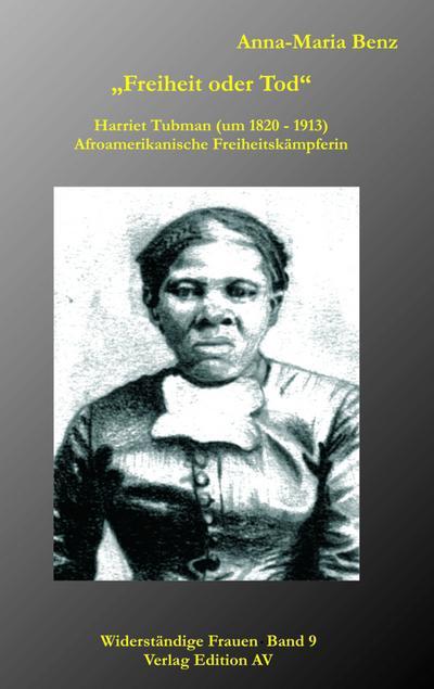 'Freiheit oder Tod' - Harriet Tubman (1820 - 1913)