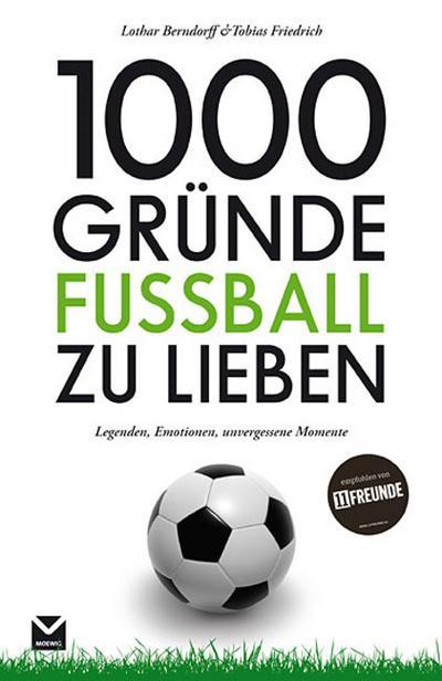 1000 Gründe Fußball zu lieben: Legenden, Emotionen, unvergessene Momente
