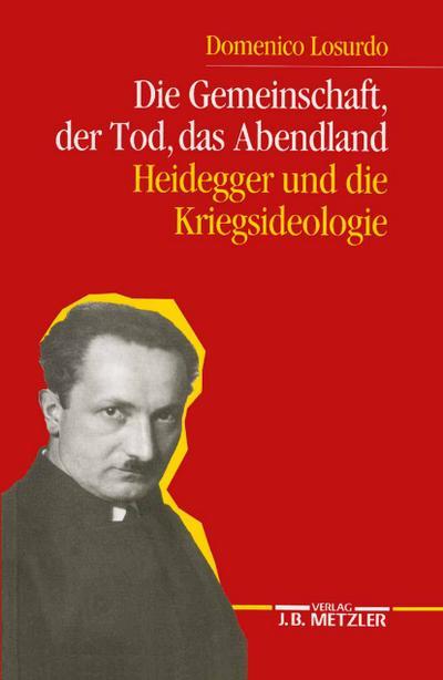 Die Gemeinschaft, der Tod, das Abendland: Heidegger und die Kriegsideologie