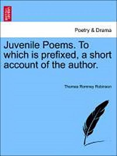 Juvenile Poems. To which is prefixed, a short account of the author.