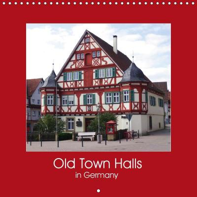 Old Town Halls in Germany (Wall Calendar 2019 300 × 300 mm Square)