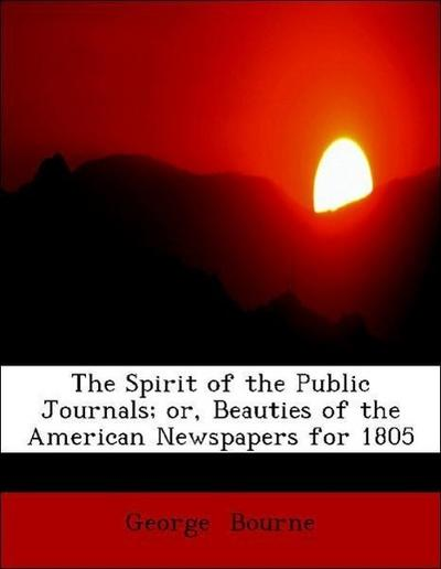 The Spirit of the Public Journals; or, Beauties of the American Newspapers for 1805