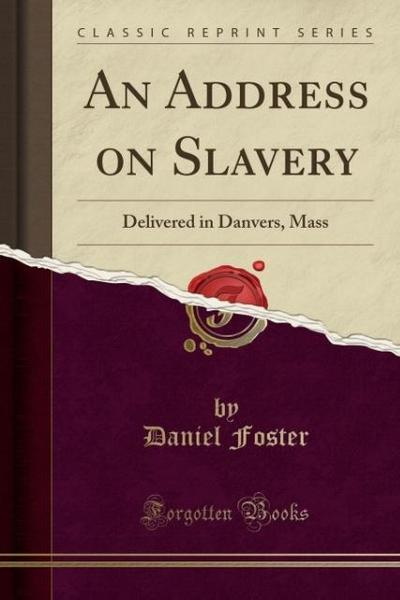 An Address on Slavery: Delivered in Danvers, Mass (Classic Reprint)