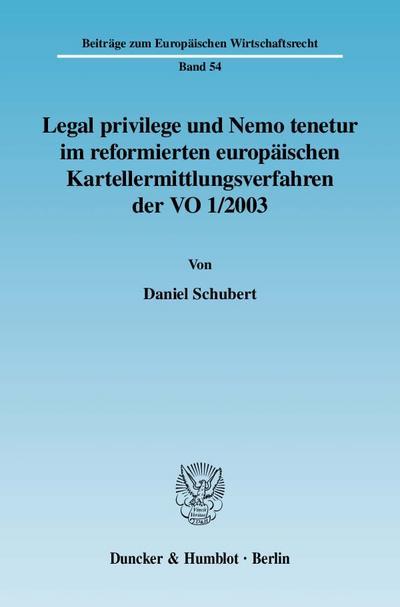 Legal privilege und Nemo tenetur im reformierten europäischen Kartellermittlungsverfahren der VO 1/2003