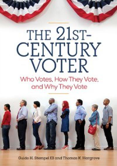21st-Century Voter: Who Votes, How They Vote, and Why They Vote [2 volumes]
