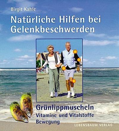 Natürliche Hilfe bei Gelenkbeschwerden; Grünlippmuschel /Vitalstoffe /Vitamine /Bewegung; Vorw. v. Wodick; Deutsch; ca. 100 Fotos u. Abb.
