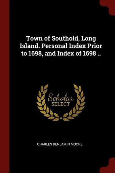 Town of Southold, Long Island. Personal Index Prior to 1698, and Index of 1698 ..