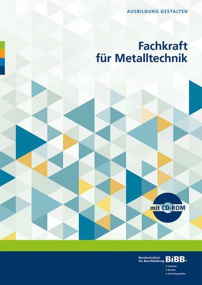 Fachkraft für Metalltechnik: Umsetzungshilfen und Praxistipps (Ausbildung gestalten)