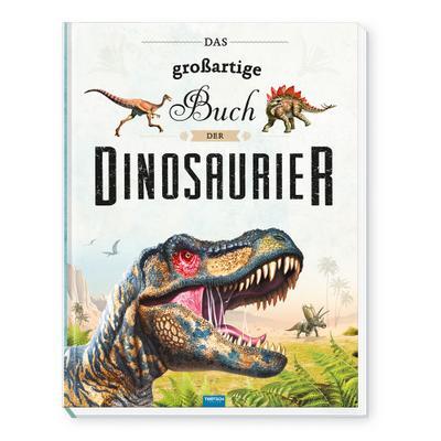 Trötsch Kinderbuch Das großartige Buch der Dinosaurier
