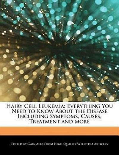 Hairy Cell Leukemia: Everything You Need to Know about the Disease Including Symptoms, Causes, Treatment and More