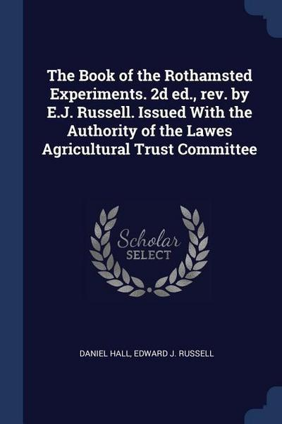 The Book of the Rothamsted Experiments. 2D Ed., Rev. by E.J. Russell. Issued with the Authority of the Lawes Agricultural Trust Committee