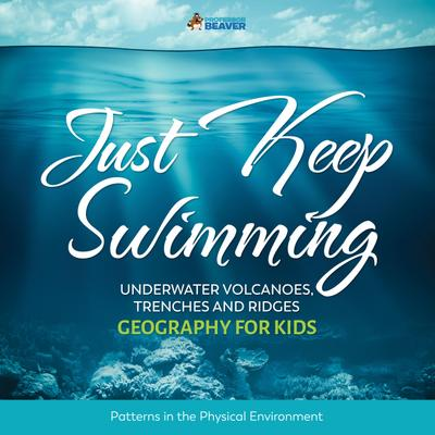 Just Keep Swimming - Underwater Volcanoes, Trenches and Ridges - Geography Literacy for Kids | 4th Grade Social Studies