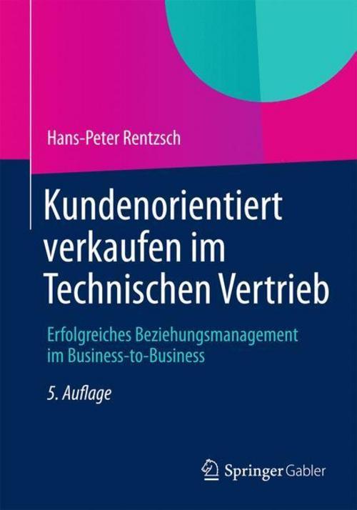 Kundenorientiert verkaufen im Technischen Vertrieb Hans-Peter Rentzsch