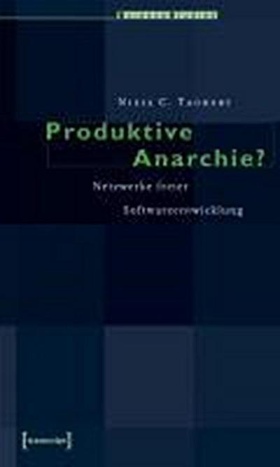 Produktive Anarchie?: Netzwerke freier Softwareentwicklung
