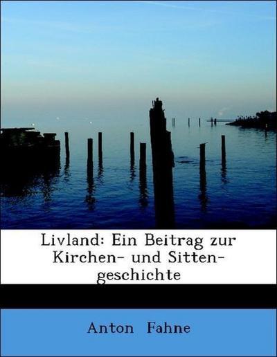 Livland: Ein Beitrag zur Kirchen- und Sitten-geschichte