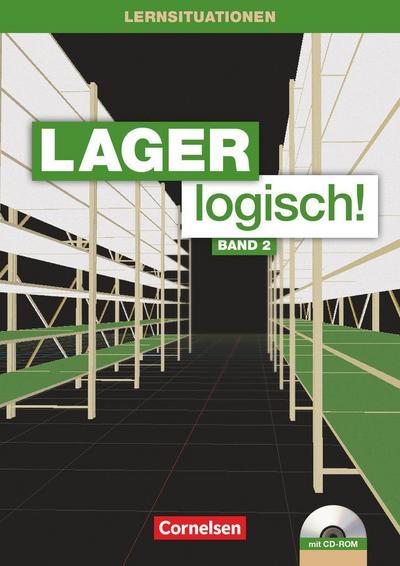 Lager logisch!: 2. Ausbildungsjahr - Arbeitsbuch mit Lernsituationen und CD-ROM