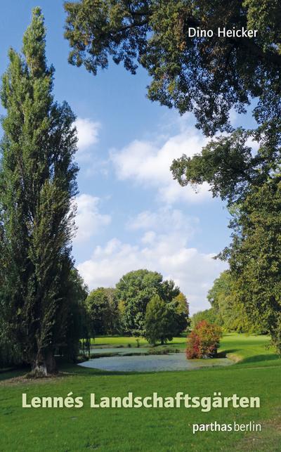Peter Joseph Lenné und seine Landschaftsgärten