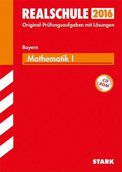 Abschlussprüfung Realschule Bayern - Mathematik I: Wahlpflichtfächergruppe I - Bayern