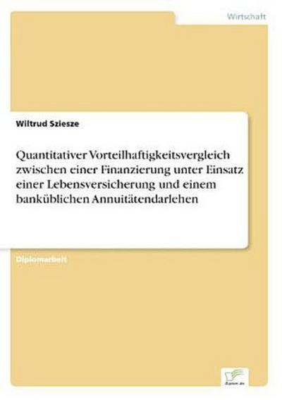 Quantitativer Vorteilhaftigkeitsvergleich zwischen einer Finanzierung unter Einsatz einer Lebensversicherung und einem banküblichen Annuitätendarlehen